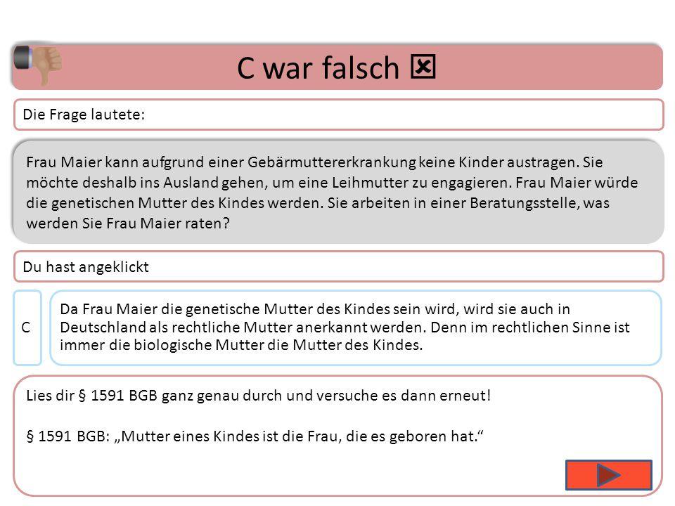B war richtig  Die Leihmutterschaft ist in Deutschland verboten (§1 Abs.