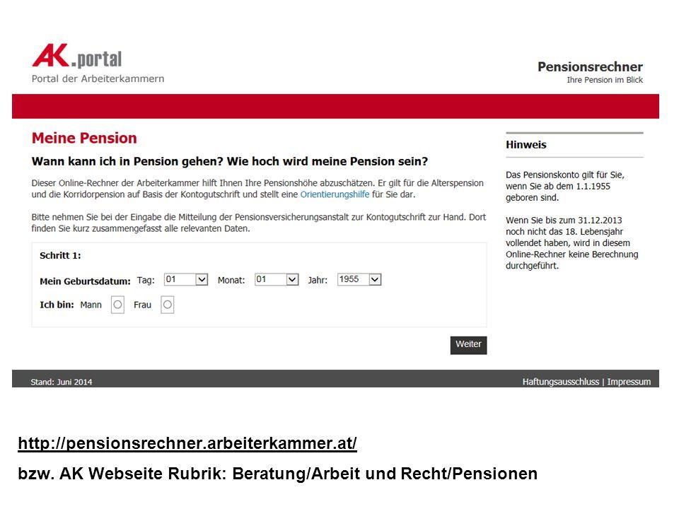 http://pensionsrechner.arbeiterkammer.at/ bzw. AK Webseite Rubrik: Beratung/Arbeit und Recht/Pensionen