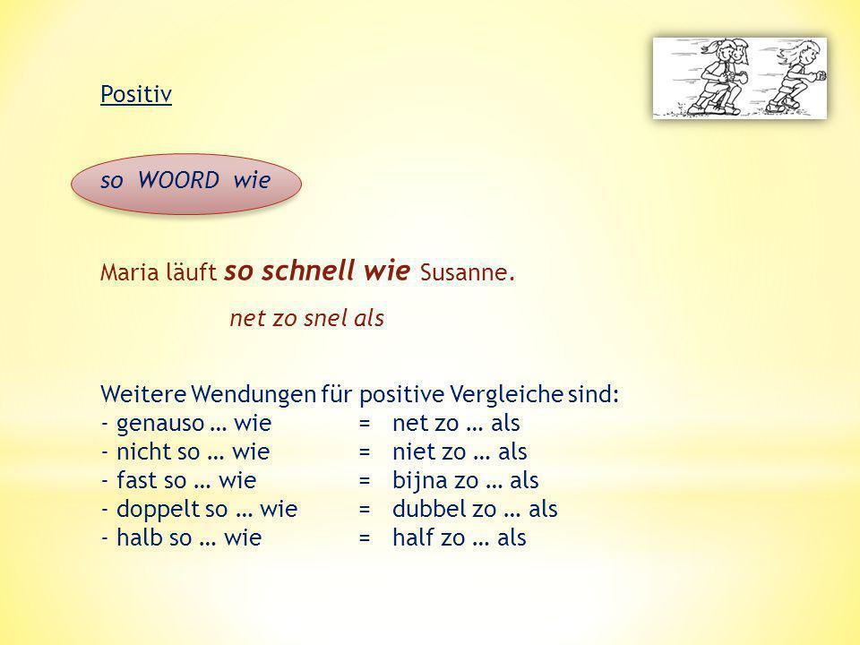 Positiv so WOORD wie Maria läuft so schnell wie Susanne. net zo snel als Weitere Wendungen für positive Vergleiche sind: - genauso … wie= net zo … als