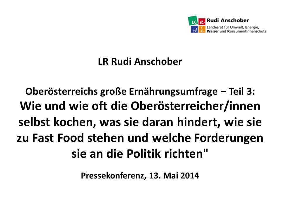 LR Rudi Anschober Oberösterreichs große Ernährungsumfrage – Teil 3: Wie und wie oft die Oberösterreicher/innen selbst kochen, was sie daran hindert, wie sie zu Fast Food stehen und welche Forderungen sie an die Politik richten Pressekonferenz, 13.