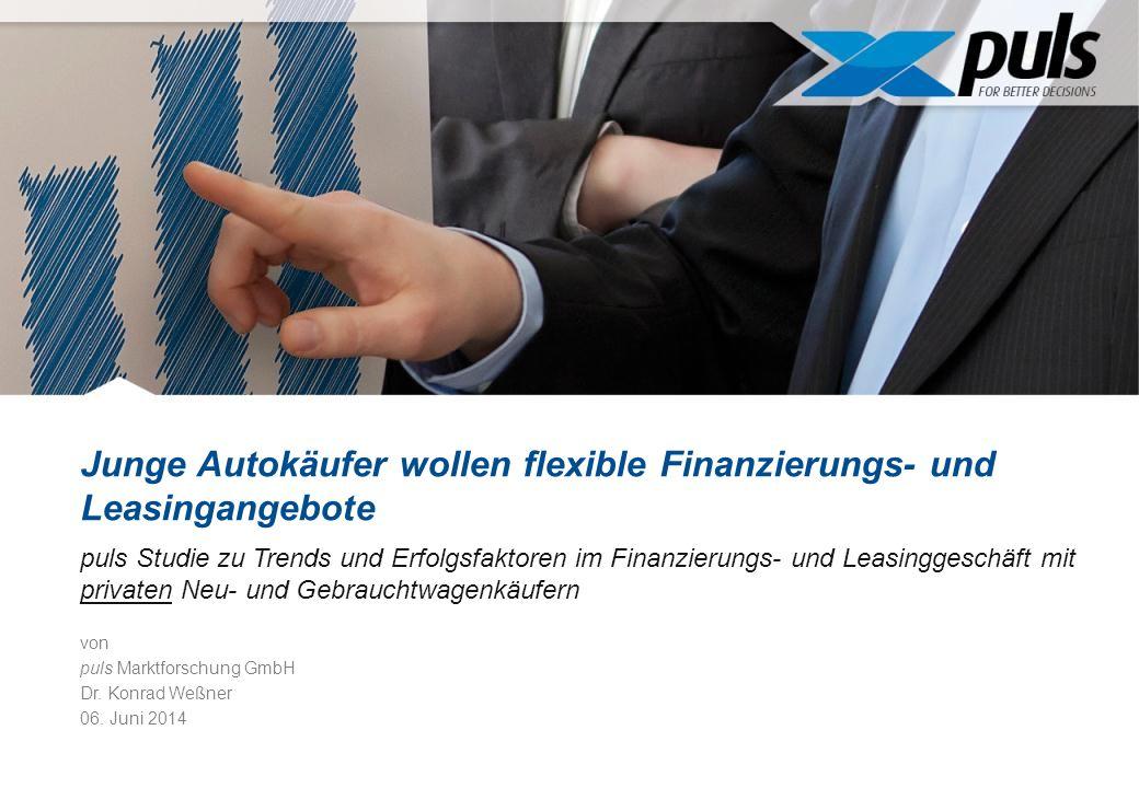 Junge Autokäufer wollen flexible Finanzierungs- und Leasingangebote von puls Marktforschung GmbH Dr. Konrad Weßner 06. Juni 2014 puls Studie zu Trends