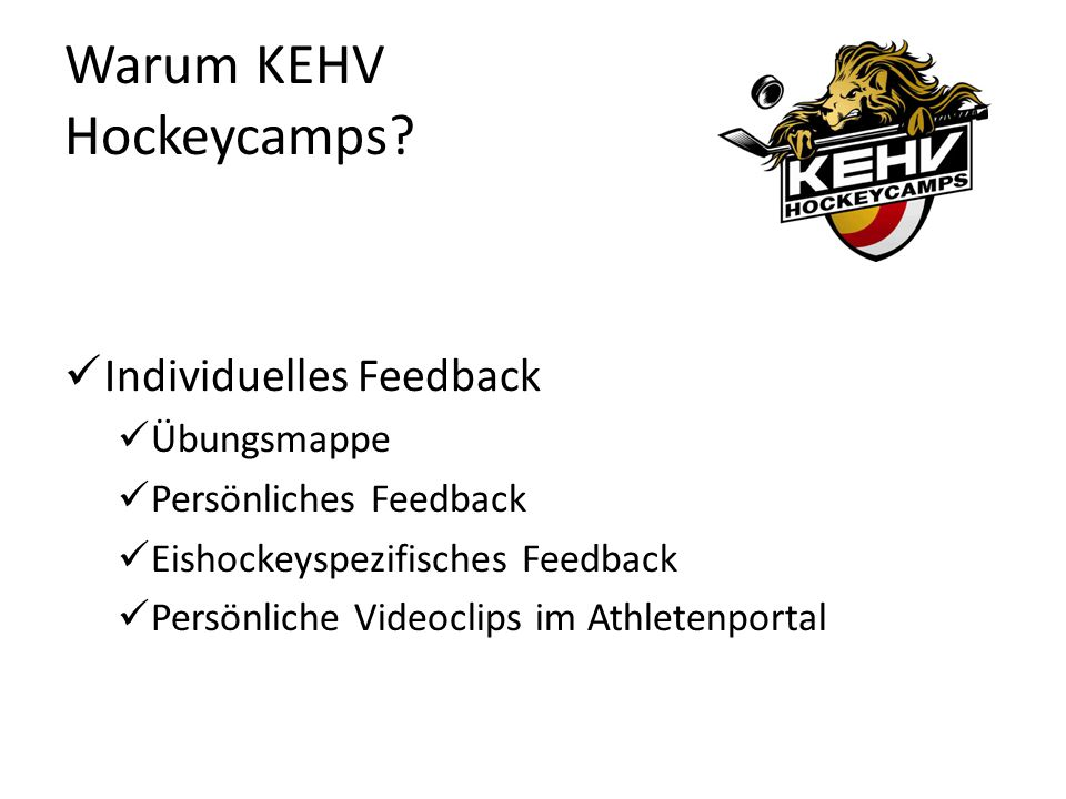 Individuelles Feedback Übungsmappe Persönliches Feedback Eishockeyspezifisches Feedback Persönliche Videoclips im Athletenportal Warum KEHV Hockeycamps