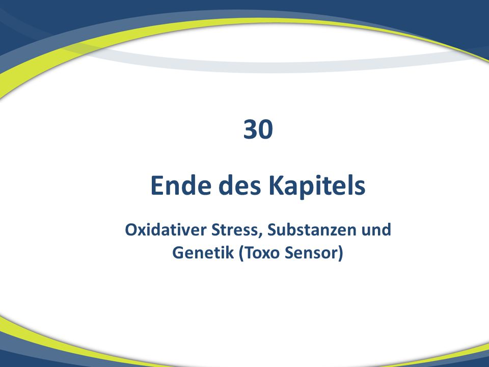 Ende des Kapitels Oxidativer Stress, Substanzen und Genetik (Toxo Sensor) 30