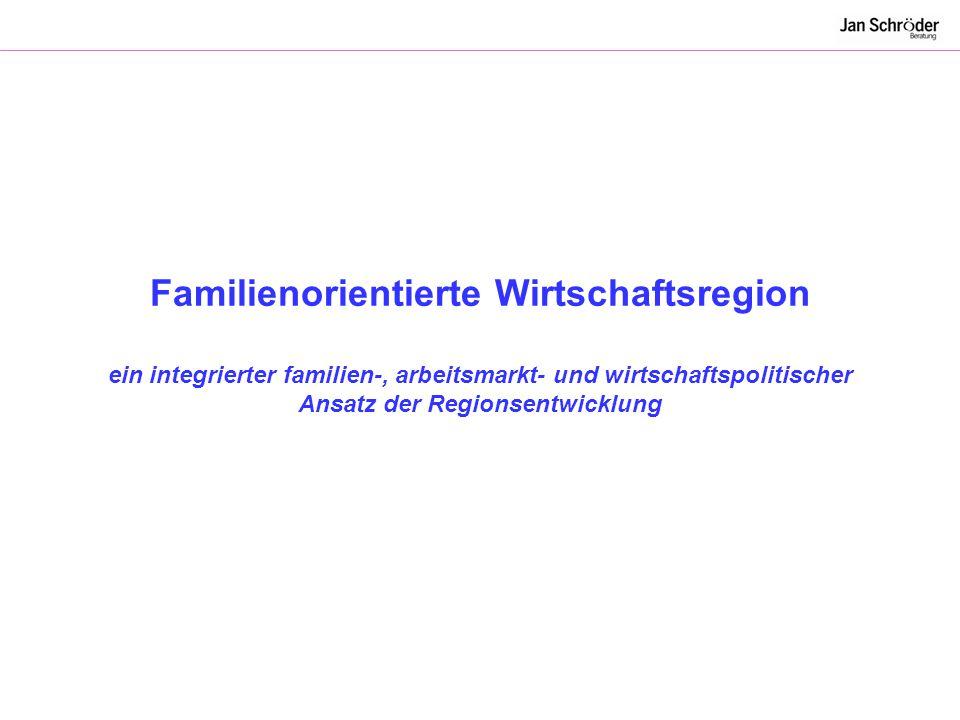Familienorientierte Wirtschaftsregion ein integrierter familien-, arbeitsmarkt- und wirtschaftspolitischer Ansatz der Regionsentwicklung