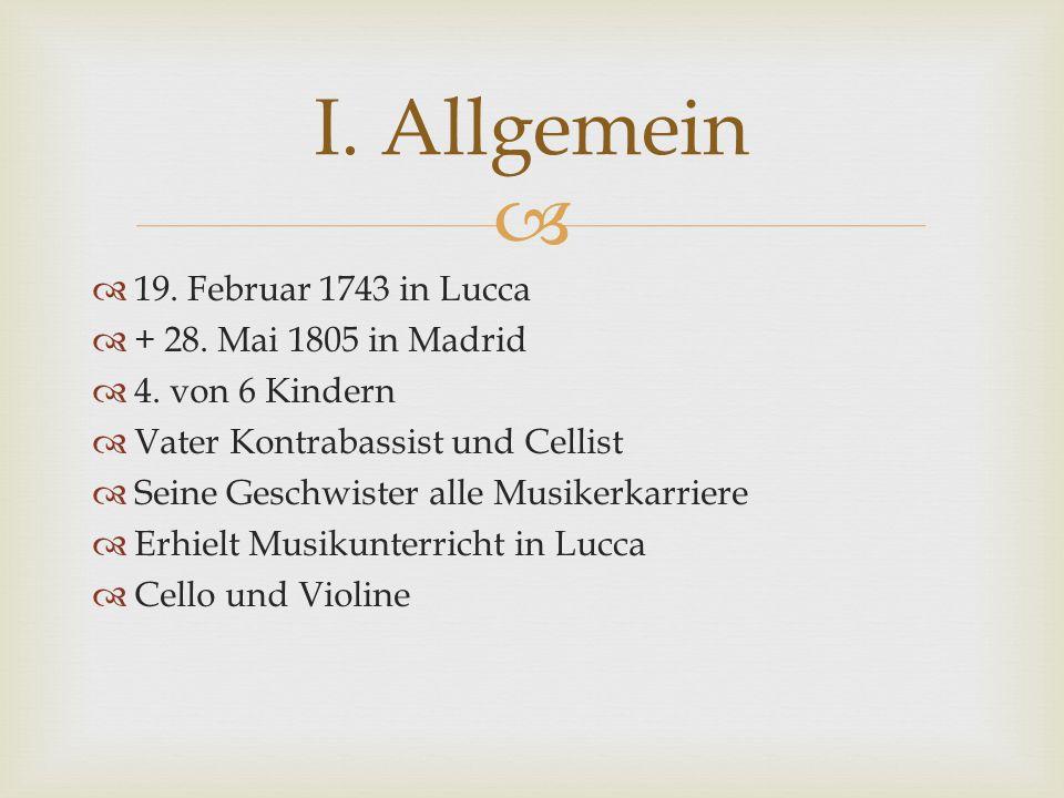   19.Februar 1743 in Lucca  + 28. Mai 1805 in Madrid  4.