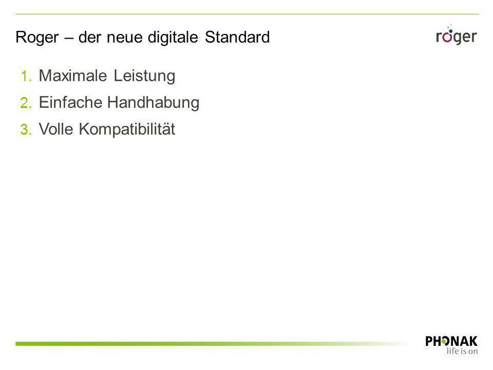 1. Maximale Leistung 2. Einfache Handhabung 3. Volle Kompatibilität Roger – der neue digitale Standard