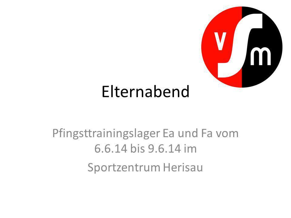 Elternabend Pfingsttrainingslager Ea und Fa vom 6.6.14 bis 9.6.14 im Sportzentrum Herisau