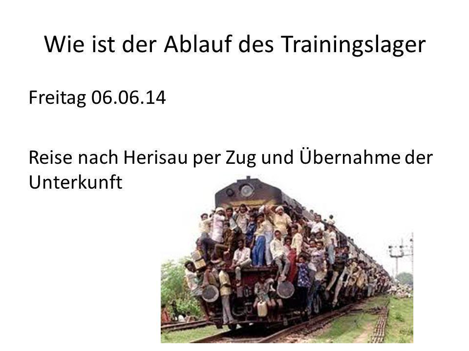 Wie ist der Ablauf des Trainingslager Freitag 06.06.14 Reise nach Herisau per Zug und Übernahme der Unterkunft