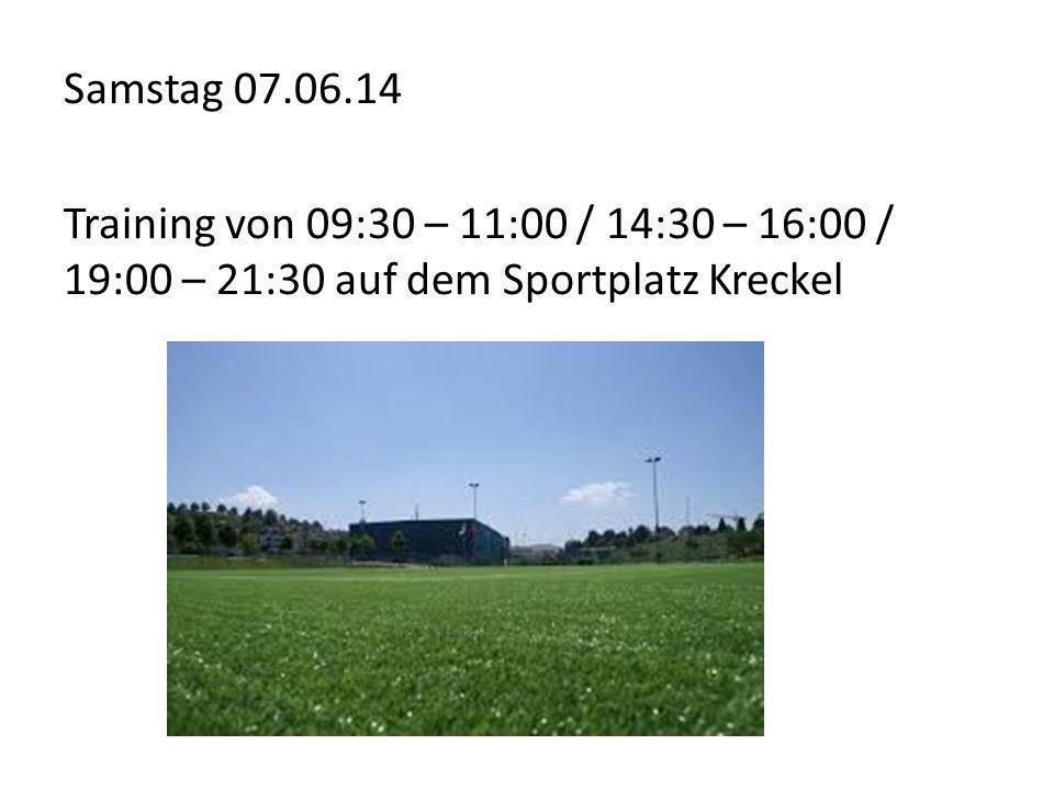 Samstag 07.06.14 Training von 09:30 – 11:00 / 14:30 – 16:00 / 19:00 – 21:30 auf dem Sportplatz Kreckel