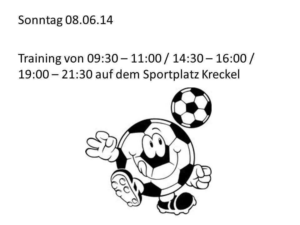 Sonntag 08.06.14 Training von 09:30 – 11:00 / 14:30 – 16:00 / 19:00 – 21:30 auf dem Sportplatz Kreckel