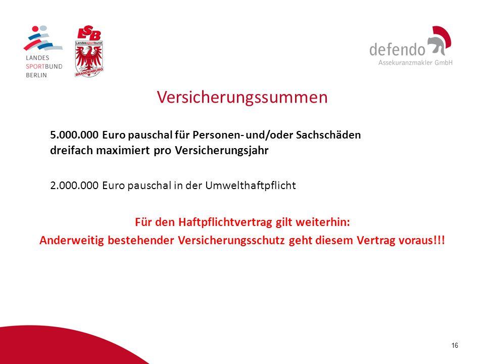 16 Versicherungssummen 5.000.000 Euro pauschal für Personen- und/oder Sachschäden dreifach maximiert pro Versicherungsjahr 2.000.000 Euro pauschal in