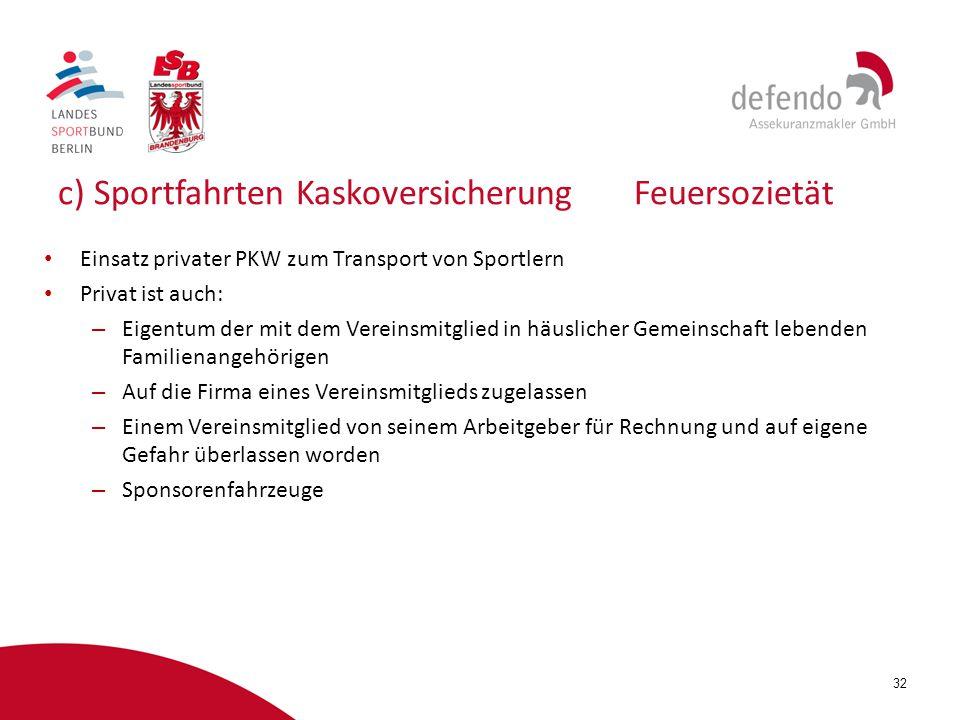 32 c) Sportfahrten KaskoversicherungFeuersozietät Einsatz privater PKW zum Transport von Sportlern Privat ist auch: – Eigentum der mit dem Vereinsmitg