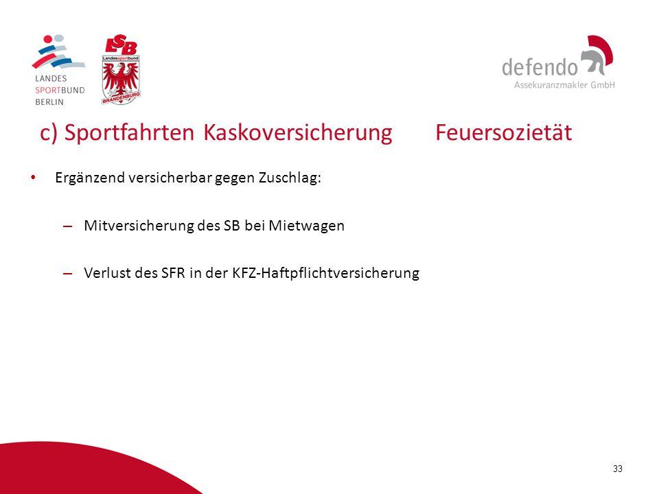 33 c) Sportfahrten KaskoversicherungFeuersozietät Ergänzend versicherbar gegen Zuschlag: – Mitversicherung des SB bei Mietwagen – Verlust des SFR in d