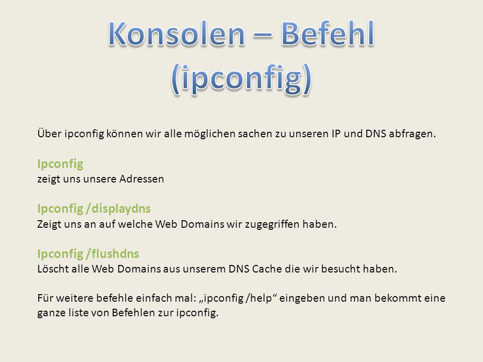 Über ipconfig können wir alle möglichen sachen zu unseren IP und DNS abfragen. Ipconfig zeigt uns unsere Adressen Ipconfig /displaydns Zeigt uns an au