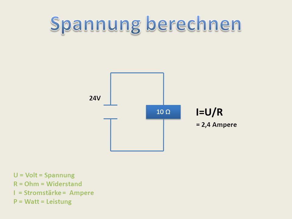 10 Ω 24V U = Volt = Spannung R = Ohm = Widerstand I = Stromstärke = Ampere P = Watt = Leistung I=U/R = 2,4 Ampere