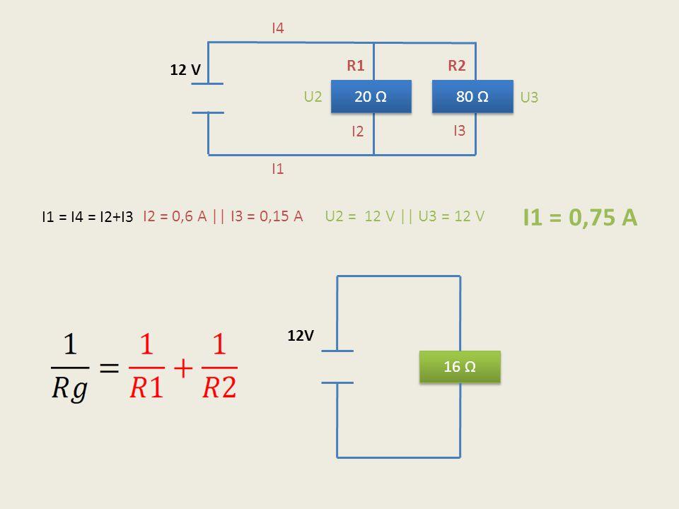 20 Ω 80 Ω 12 V I1 = I4 = I2+I3 I1 I4 I2 I3 U2 U3 I2 = 0,6 A || I3 = 0,15 AU2 = 12 V || U3 = 12 V I1 = 0,75 A 16 Ω 12V R1R2