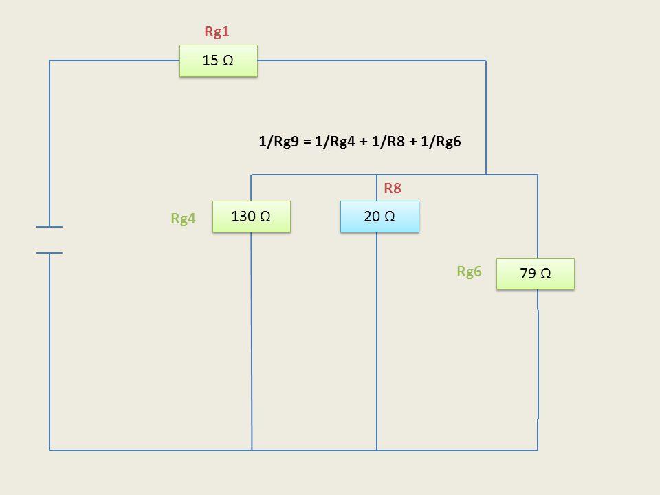 15 Ω 20 Ω 79 Ω 130 Ω Rg1 R8 Rg6 Rg4 1/Rg9 = 1/Rg4 + 1/R8 + 1/Rg6
