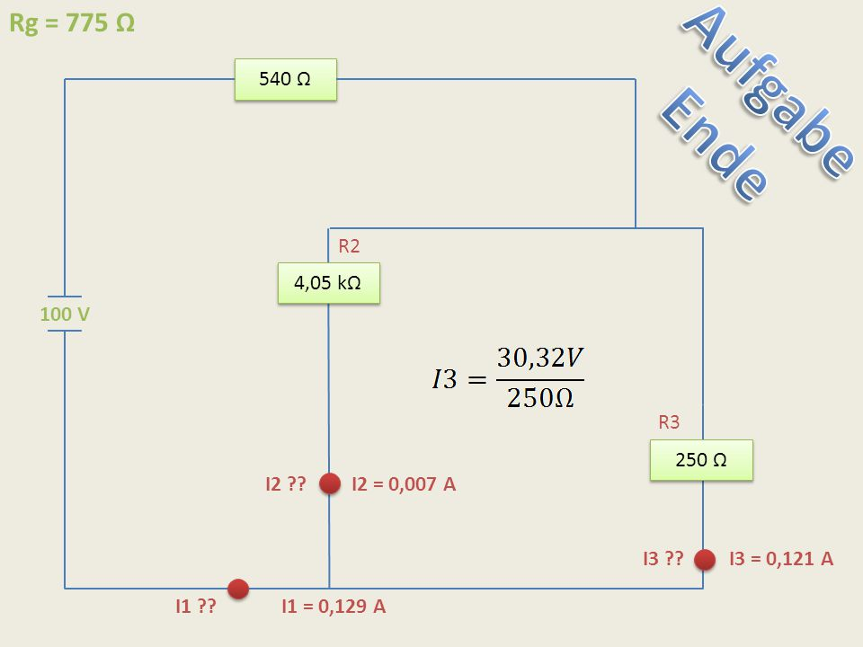 540 Ω 250 Ω 4,05 kΩ 100 V I1 ?? I1 = 0,129 A I2 ??I2 = 0,007 A Rg = 775 Ω I3 ??I3 = 0,121 A R2 R3