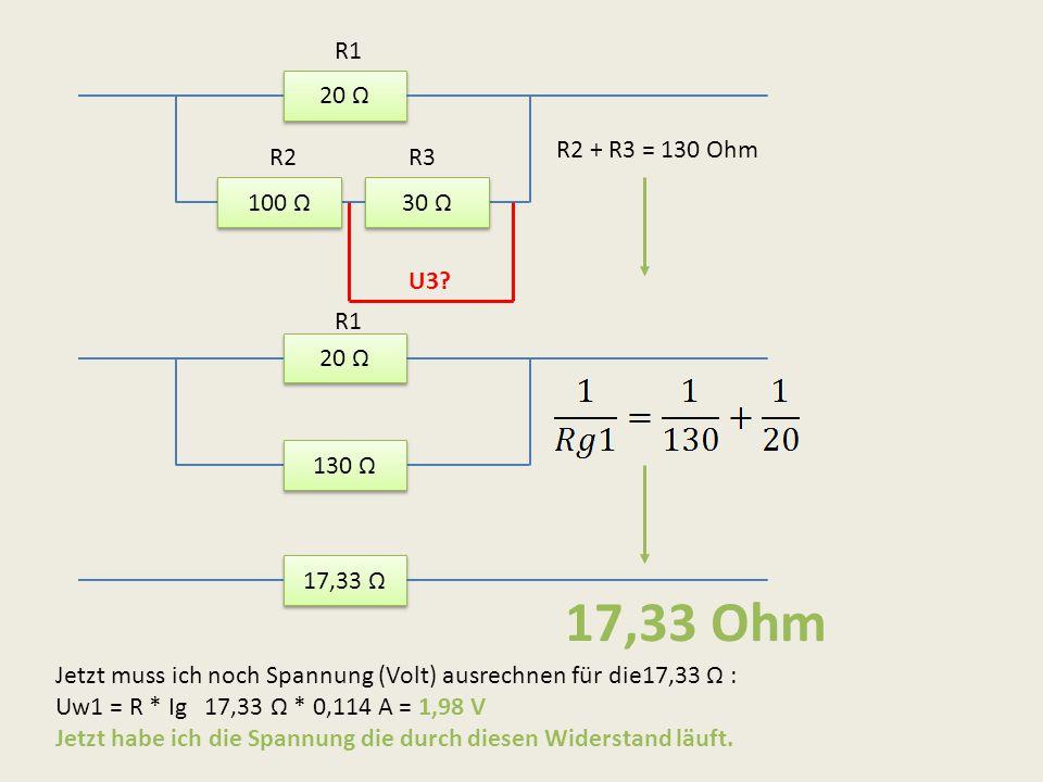 20 Ω 100 Ω 30 Ω 20 Ω 130 Ω 17,33 Ω R2R3 R1 R2 + R3 = 130 Ohm 17,33 Ohm Jetzt muss ich noch Spannung (Volt) ausrechnen für die17,33 Ω : Uw1 = R * Ig 17