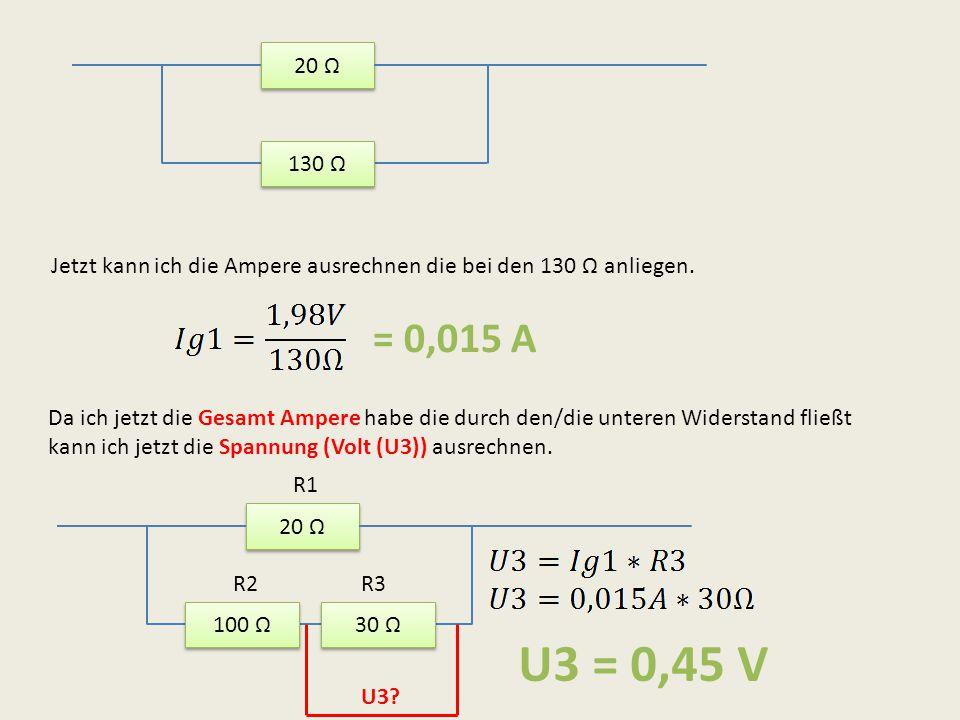 20 Ω 130 Ω Jetzt kann ich die Ampere ausrechnen die bei den 130 Ω anliegen. = 0,015 A Da ich jetzt die Gesamt Ampere habe die durch den/die unteren Wi