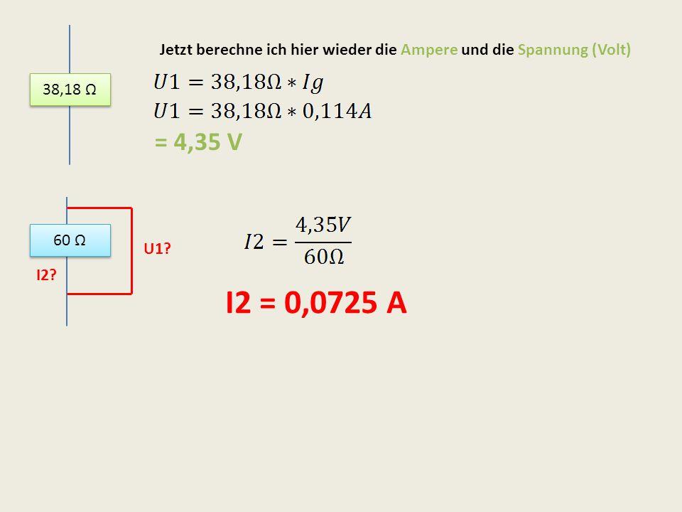 Jetzt berechne ich hier wieder die Ampere und die Spannung (Volt) = 4,35 V 60 Ω I2? U1? I2 = 0,0725 A