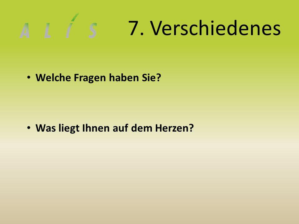 7. Verschiedenes Welche Fragen haben Sie? Was liegt Ihnen auf dem Herzen?