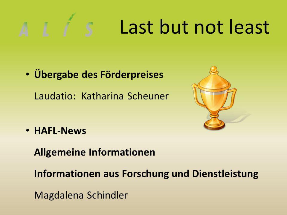 Last but not least Übergabe des Förderpreises Laudatio: Katharina Scheuner HAFL-News Allgemeine Informationen Informationen aus Forschung und Dienstleistung Magdalena Schindler