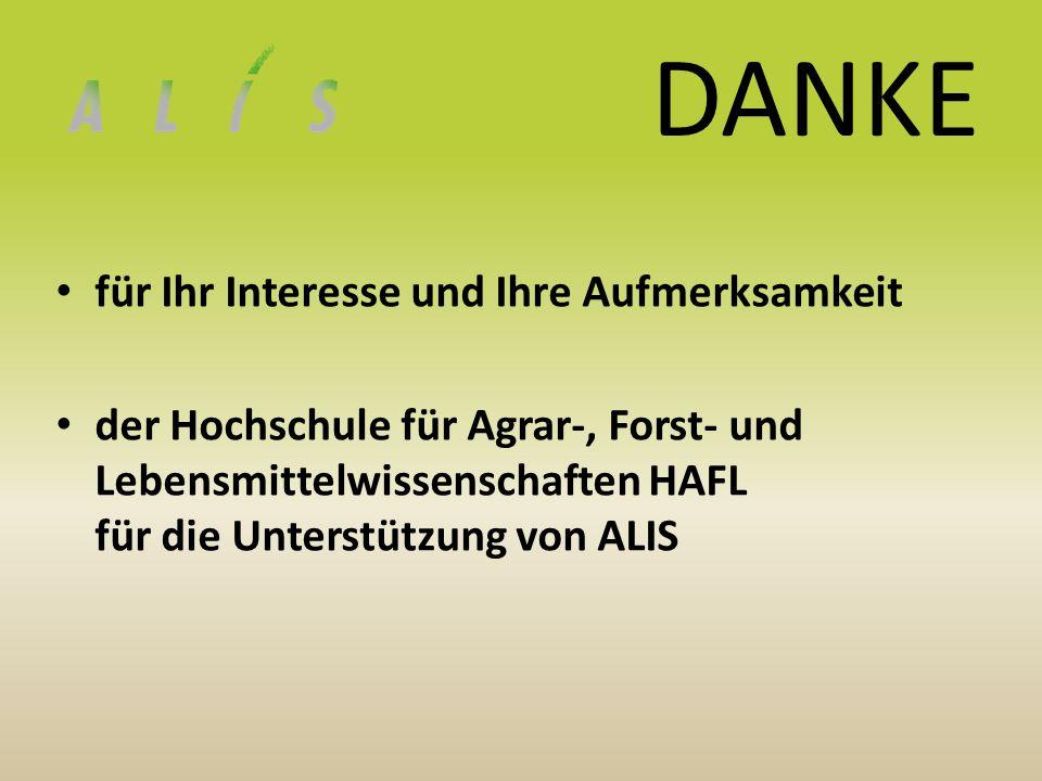 DANKE für Ihr Interesse und Ihre Aufmerksamkeit der Hochschule für Agrar-, Forst- und Lebensmittelwissenschaften HAFL für die Unterstützung von ALIS