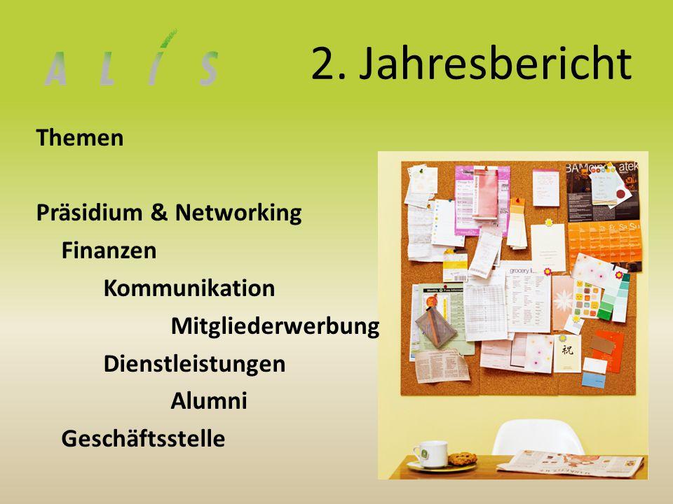 2. Jahresbericht Themen Präsidium & Networking Finanzen Kommunikation Mitgliederwerbung Dienstleistungen Alumni Geschäftsstelle