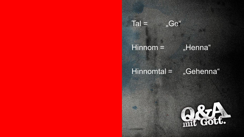 """Übersetzungen Tal =""""Ge"""" Hinnom =""""Henna"""" Hinnomtal =""""Gehenna"""""""