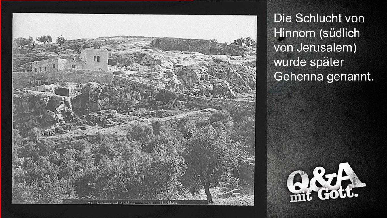 Bild Die Schlucht von Hinnom (südlich von Jerusalem) wurde später Gehenna genannt.