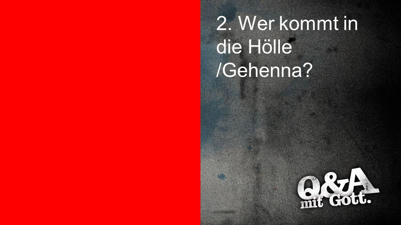 Wer kommt in die Hölle/Gehenna 2. Wer kommt in die Hölle /Gehenna?
