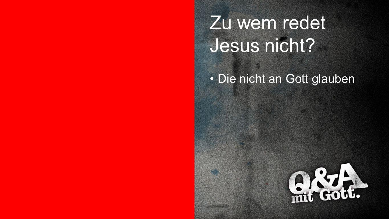 Zu wem redet Jesus nicht? Die nicht an Gott glauben