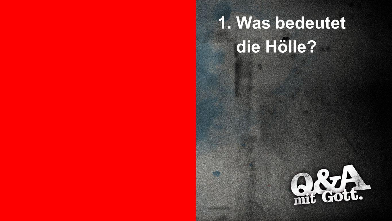 Punkt 1 1. Was bedeutet die Hölle?