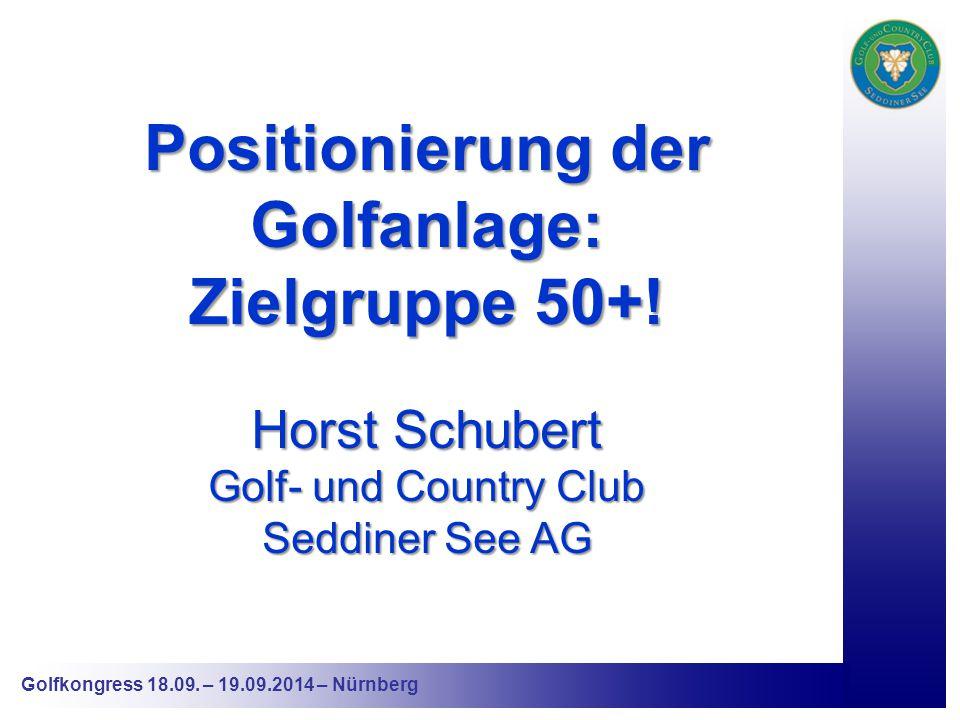 Golfkongress 18.09. – 19.09.2014 – Nürnberg Positionierung der Golfanlage: Zielgruppe 50+.