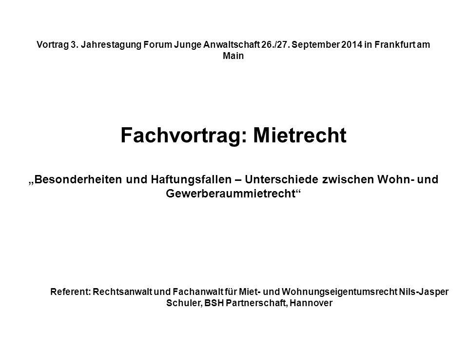 """Vortrag 3. Jahrestagung Forum Junge Anwaltschaft 26./27. September 2014 in Frankfurt am Main Fachvortrag: Mietrecht """"Besonderheiten und Haftungsfallen"""