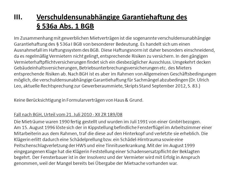 III.Verschuldensunabhängige Garantiehaftung des § 536a Abs. 1 BGB Im Zusammenhang mit gewerblichen Mietverträgen ist die sogenannte verschuldensunabhä