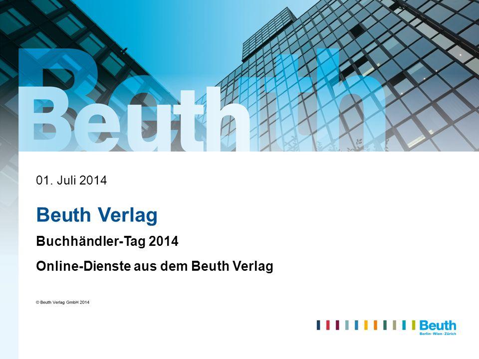 © Beuth Verlag GmbH 2013 Beuth Verlag Buchhändler-Tag 2014 Online-Dienste aus dem Beuth Verlag 01. Juli 2014
