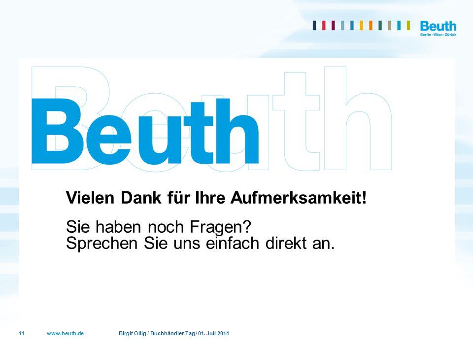www.beuth.de Birgit Ollig / Buchhändler-Tag / 01. Juli 2014 Vielen Dank für Ihre Aufmerksamkeit! Sie haben noch Fragen? Sprechen Sie uns einfach direk