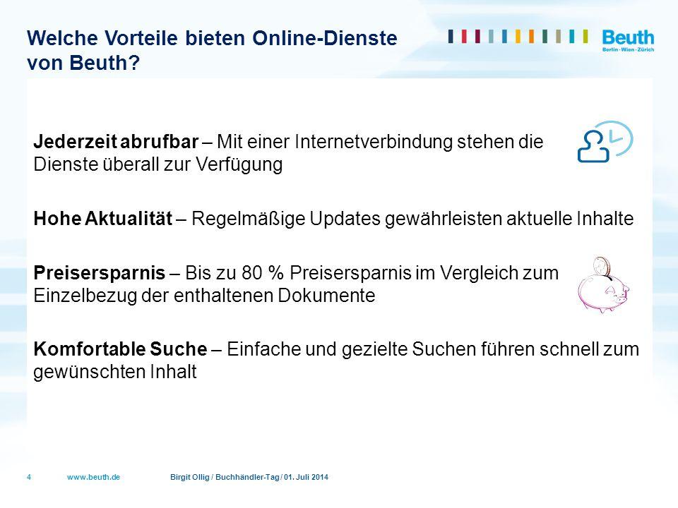 www.beuth.de Birgit Ollig / Buchhändler-Tag / 01. Juli 2014 Welche Vorteile bieten Online-Dienste von Beuth? Jederzeit abrufbar – Mit einer Internetve