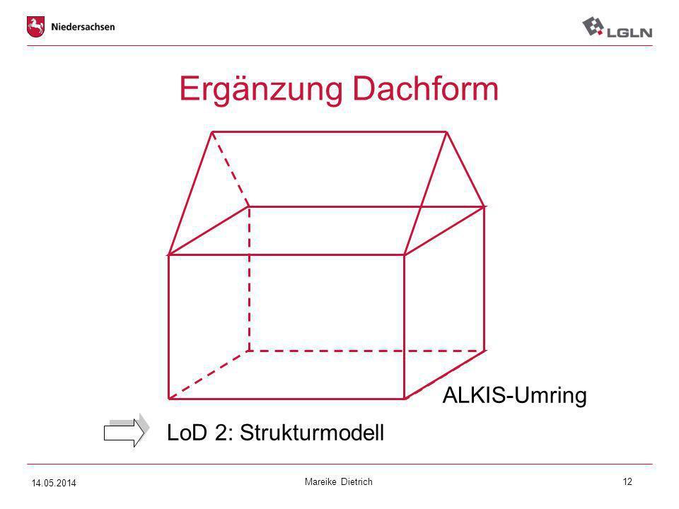 Mareike Dietrich12 Ergänzung Dachform ALKIS-Umring LoD 2: Strukturmodell 14.05.2014