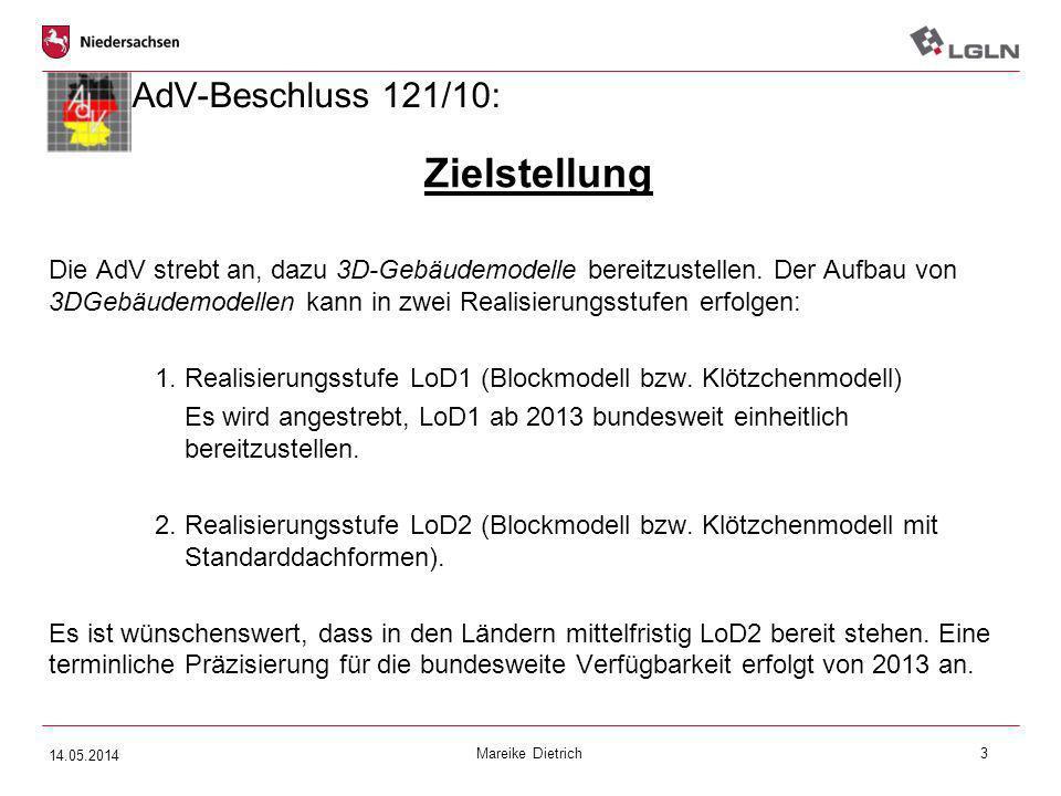 Mareike Dietrich3 AdV-Beschluss 121/10: Zielstellung Die AdV strebt an, dazu 3D-Gebäudemodelle bereitzustellen. Der Aufbau von 3DGebäudemodellen kann