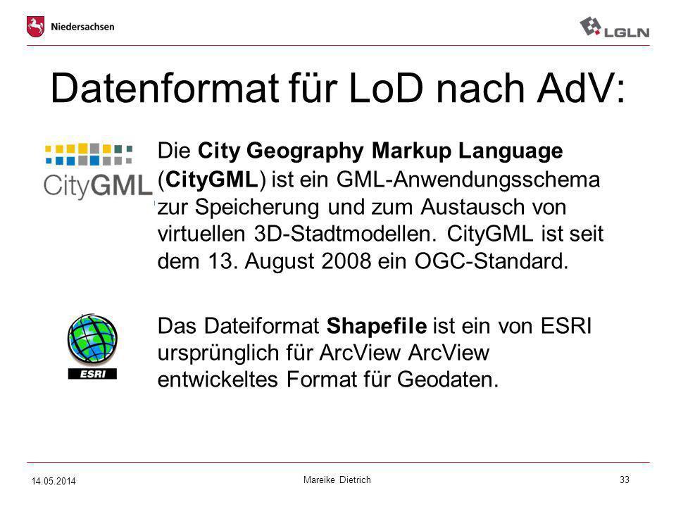 Mareike Dietrich33 Datenformat für LoD nach AdV: Die City Geography Markup Language (CityGML) ist ein GML-Anwendungsschema zur Speicherung und zum Aus