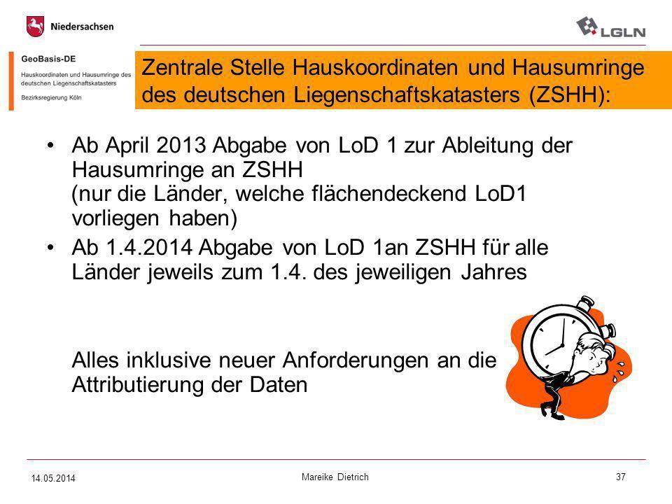 Mareike Dietrich37 Zentrale Stelle Hauskoordinaten und Hausumringe des deutschen Liegenschaftskatasters (ZSHH): Ab April 2013 Abgabe von LoD 1 zur Abl