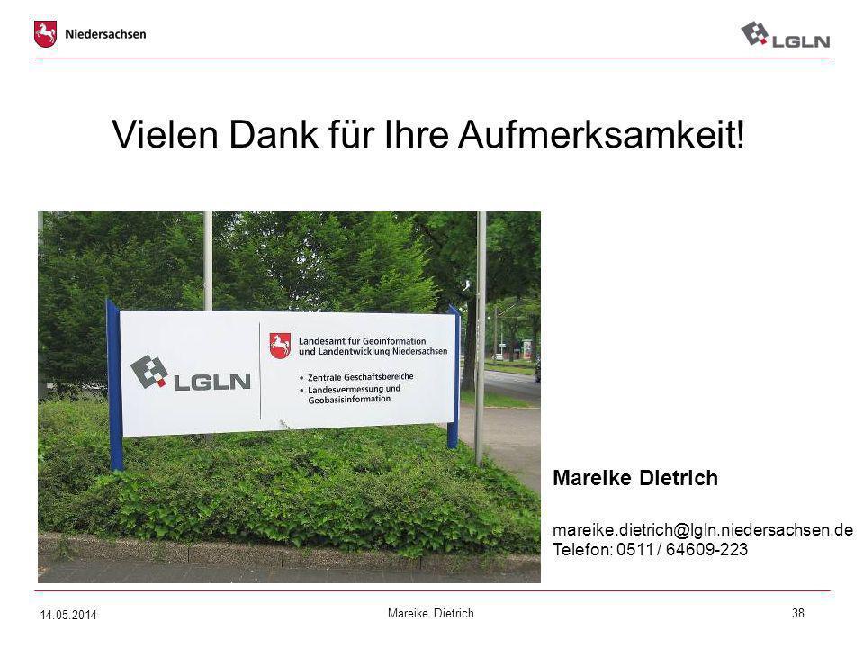 Mareike Dietrich38 Mareike Dietrich mareike.dietrich@lgln.niedersachsen.de Telefon: 0511 / 64609-223 Vielen Dank für Ihre Aufmerksamkeit! 14.05.2014