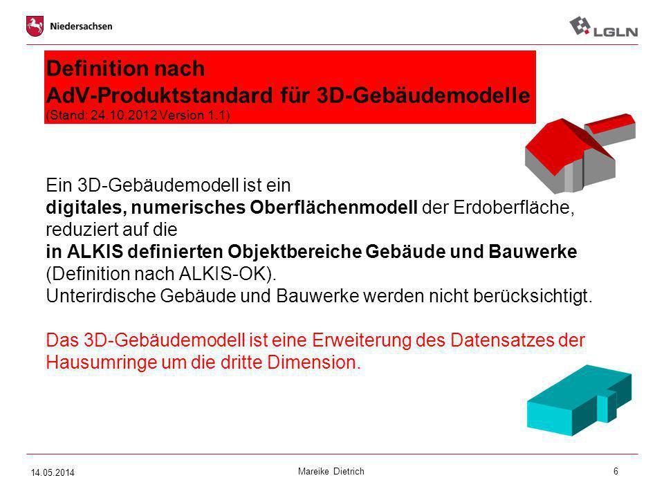 Mareike Dietrich6 Definition nach AdV-Produktstandard für 3D-Gebäudemodelle (Stand: 24.10.2012 Version 1.1) Ein 3D-Gebäudemodell ist ein digitales, nu