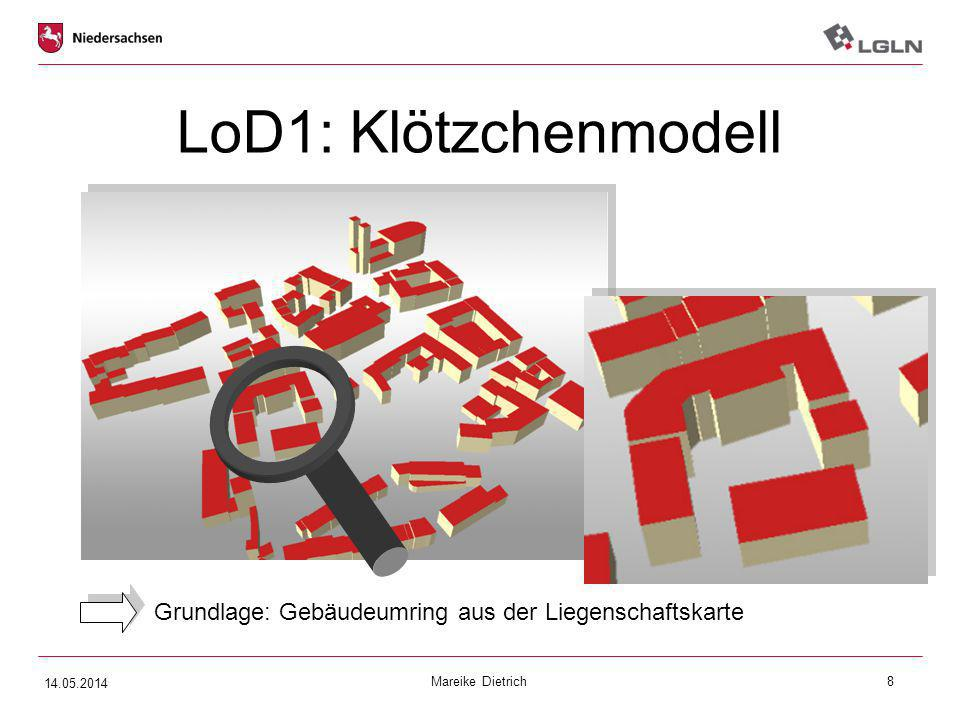 Mareike Dietrich8 LoD1: Klötzchenmodell Grundlage: Gebäudeumring aus der Liegenschaftskarte 14.05.2014