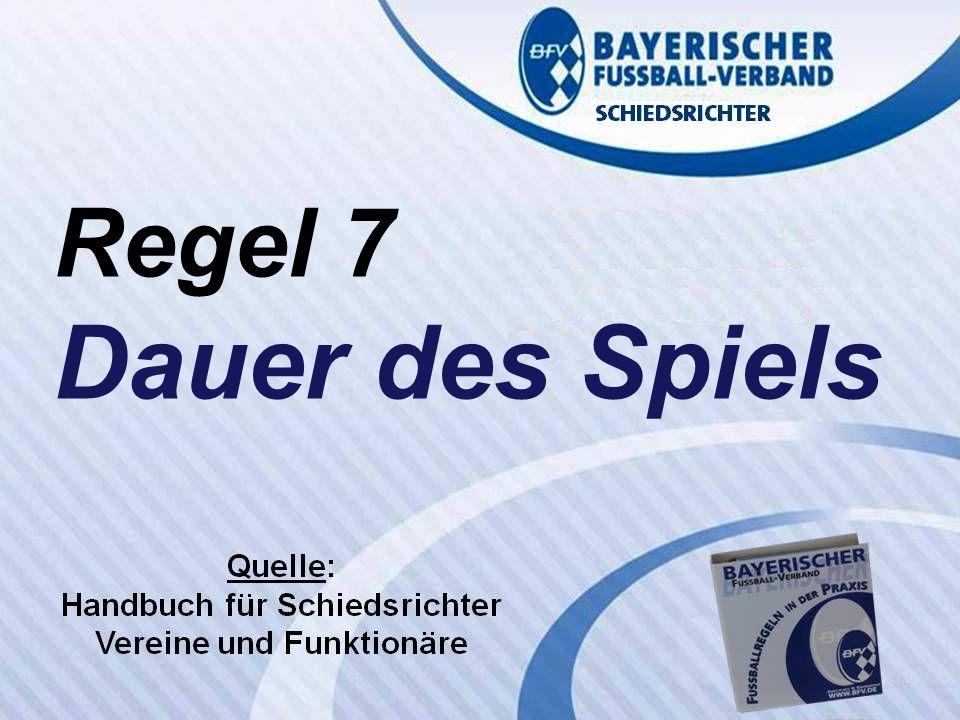 VERBANDS- SCHIEDSRICHTER- LEHRSTAB Fußballregeln in der Praxis des BFV Regel 7 Wolfgang Hauke Regel 7 Dauer des Spiels
