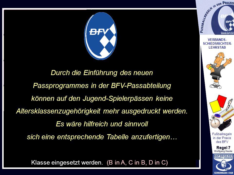 VERBANDS- SCHIEDSRICHTER- LEHRSTAB Fußballregeln in der Praxis des BFV Regel 7 Wolfgang Hauke in den Juniorenklassen: (Durch die Einführung des neuen