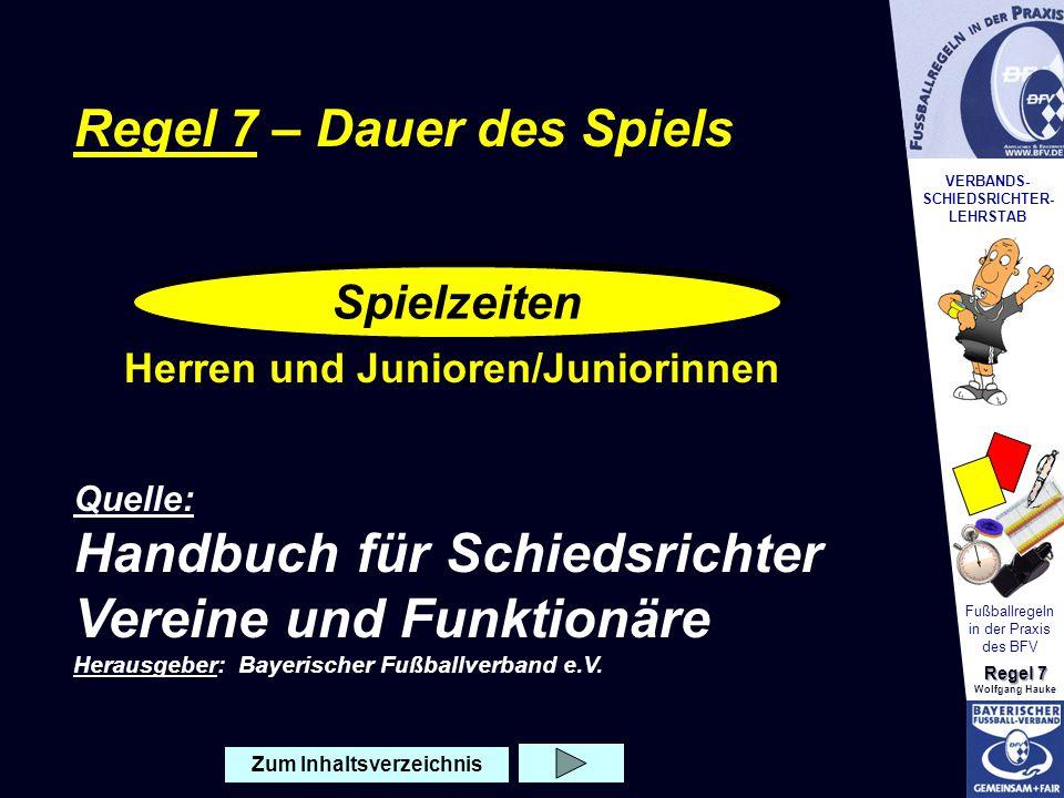 VERBANDS- SCHIEDSRICHTER- LEHRSTAB Fußballregeln in der Praxis des BFV Regel 7 Wolfgang Hauke Regel 7 – Dauer des Spiels Quelle: Handbuch für Schiedsr